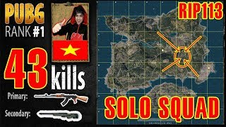 RIP113 PUBG RANK 1 | Phá kỷ lục thế giới | SOLO SQUAD 43 KILL PLAYERUNKNOWN'S BATTLEGROUNDS