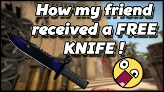 CS:GO - How my friend received a FREE KNIFE!