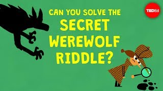 Can you solve the secret werewolf riddle? - Dan Finkel