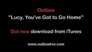 Watch Outbox Lucy Youve Got To Go Home video
