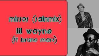 Lil Wayne (ft. Bruno Mars) - Mirror (Rainmix)
