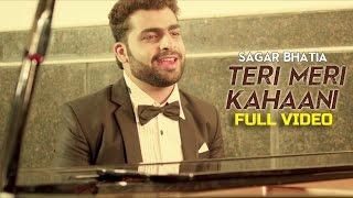 Sagar Bhatia - Teri Meri Kahaani  | Latest Hindi Romantic Song