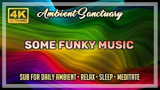 🎧 Ambient Music | Some Funky Music | 4K UHD | 2 hours