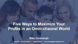 Automotive News Webinar - MAX Digital - 5 Ways To Maximize Your Profits In An Omni-channel World