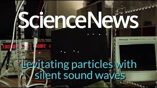 Levitating particles with silent sound waves | Science News