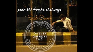 download lagu Phir Bhi Tumko Chahunga  Sad Cover   gratis
