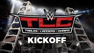 WWE TLC: Tables, Ladders and Chairs Kickoff: Dec. 4, 2016