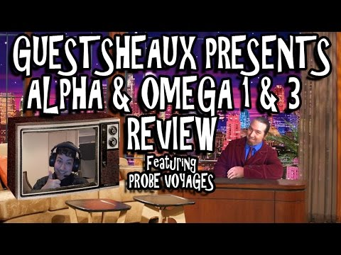 Guestsheaux Presents - Alpha and Omega 1 & 3 Review by ProbeVoyages