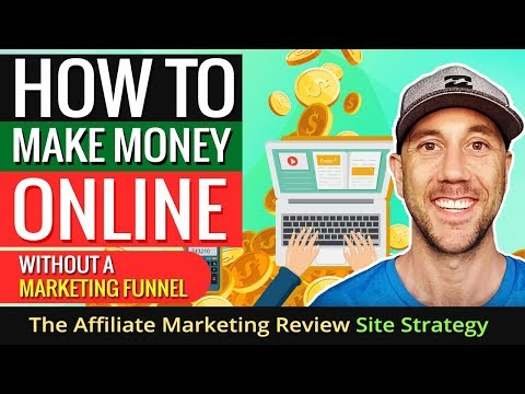 How To Make Money Online Without A Marketing Funnel - The Affiliate Marketing Review Site Strategy