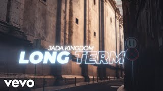 Jada Kingdom - Long Term (Official Lyric Video)