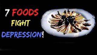 7 Foods To Fight Your Depression  & Anxiety !!