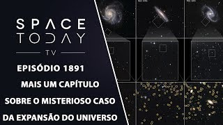 MAIS UM CAPÍTULO NO MISTERIOSO CASO DA EXPANSÃO DO UNIVERSO | SPACE TODAY TV EP.1891