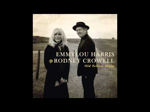 Rodney Crowell And Emmylou Harris - Old Yellow Moon