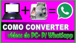 COMO CONVERTER VÍDEOS DO PC PARA WhatSapp