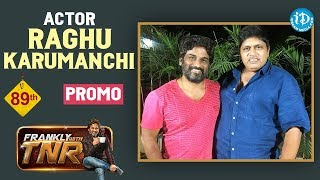 Actor Raghu Karumanchi Interview - Promo || Frankly With TNR #89 || Talking Movies With iDream #606