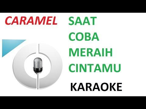 Download Caramel - Saat Coba Meraih Cintamu - Karaoke - Tanpa Vokal -  Mp4 baru