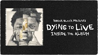 Kodak Black Presents - Dying To Live: Inside The Album