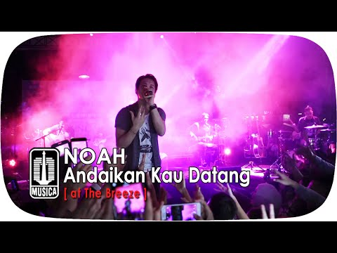 download lagu NOAH - Andaikan Kau Datang [at The Breeze] gratis