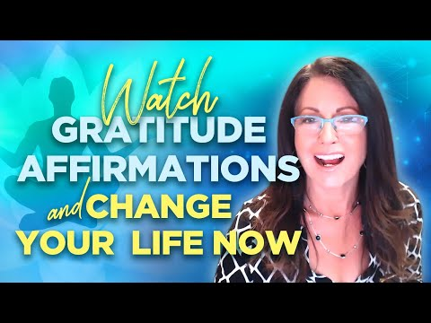 Watch Gratitude Affirmations and Change Your Life Now