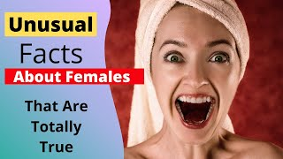 Unusual Facts About Females That Are Totally True