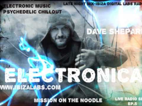 Dave Shepard Live Radio Show ep.5 Electronica Psychedelic Chillout Late Night Mix