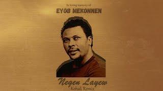 Eyob Mekonnen - Negen Layew (Kehali Remix)