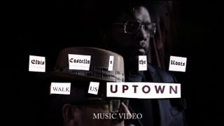 Watch Roots Walk Us Uptown Ft Elvis Costello video