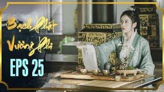 BẠCH PHÁT VƯƠNG PHI - TẬP 25 [FULL HD] | Phim Cổ Trang Hay Nhất | Phim Mới 2019