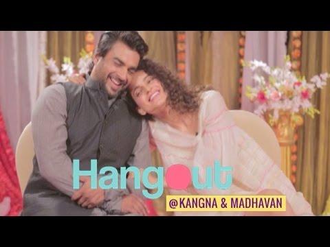 Hangout with Kangna Ranaut & R Madhavan | Tanu Weds Manu Returns