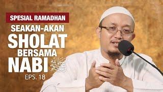 Seakan-akan Sholat Bersama Nabi, Eps. 18 - Ustadz Aris Munandar, MPI