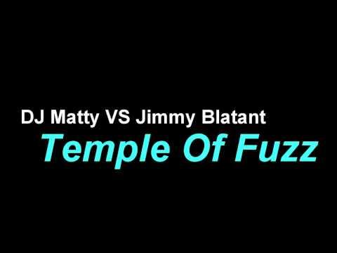 DJ Matty VS Jimmy Blatant - Temple of Fuzz