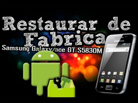 Restaurar de Fabrica Samsung Galaxy ace GT-S5830M