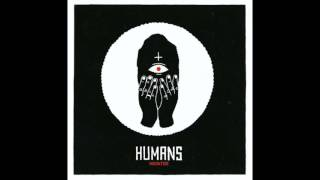HUMANS - Gotta Go Home