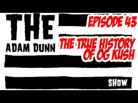 S1E42 The TRUE History of OG Kush - The Adam Dunn Show