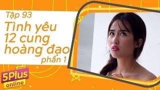 5Plus Online | Tập 93 | Tình Yêu 12 Cung Hoàng Đạo (Phần 1) | Phim Hài Mới Nhất 2017