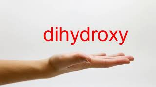 How to Pronounce dihydroxy - American English