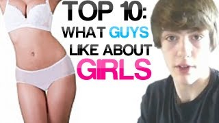 Top 10: What Guys Like About Girls - HENRY HODGE