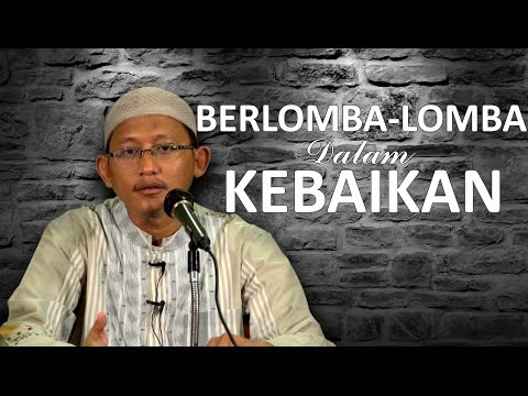 Berlomba-Lomba Dalam Kebaikan - Ustadz Abu Yahya Badru Salam, Lc