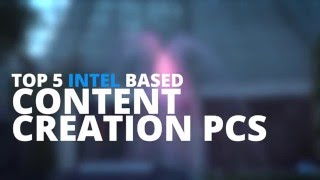 Top 5 Intel PCs for Content Creators - CES 2016