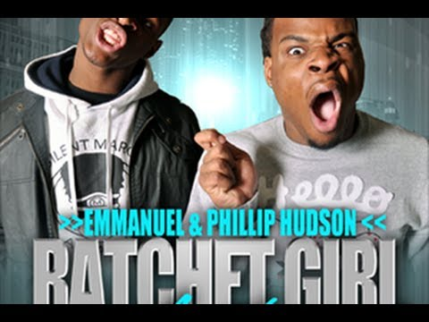 Emmanuel and Phillip Hudson - Ratchet Girl Anthem (SHE RACHEEET!) Music Videos