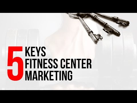 Fitness Center Business Plan - 5 Keys To Fitness Center Marketing