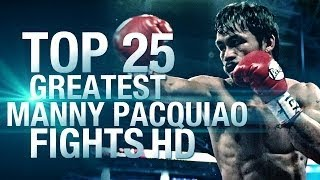 Top 25 Greatest Manny Pacquiao Fights HD