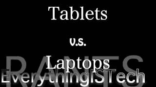 Tablets vs Laptop (RANT #1)