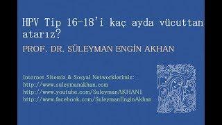 HPV Tip 16-18'i kaç ayda vücuttan atarız? - Prof. Dr. Süleyman Engin Akhan