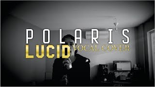 Polaris - Lucid (Vocal Cover)