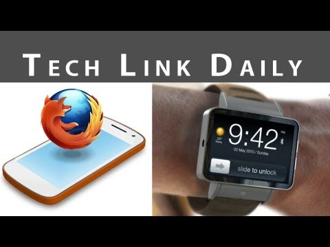 TLD: Apple iWatch, Firefox OS Smartphones, & More