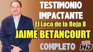 JAIME BETANCOURT TESTIMONIO EL LOCO DE LA REJA 8