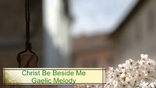 Christ Be Beside Me - Gaelic Melody