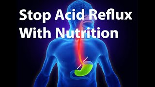 Stop Acid Reflux And Treat Acid Reflux With Nutrition