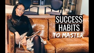7 Success Habits to MASTER in 2019